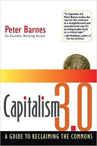Capitalism 3.0: A Guide to Reclaiming the Commons by Peter Barnes