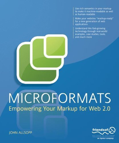 Microformats: Empowering Your Markup for Web 2.0, John Allsopp