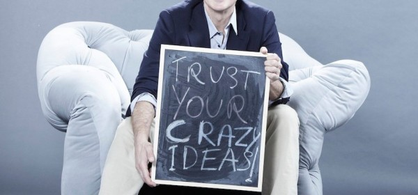 Trust your crazy ideas!
