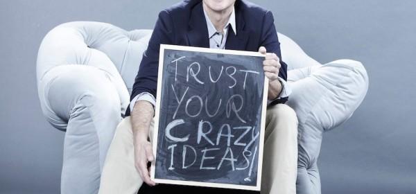 Trust your crazy ideas!