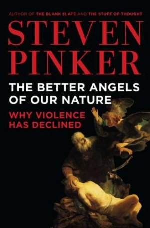Steven Pinker: The Better Angels of Our Nature: Why Violence Has Declined