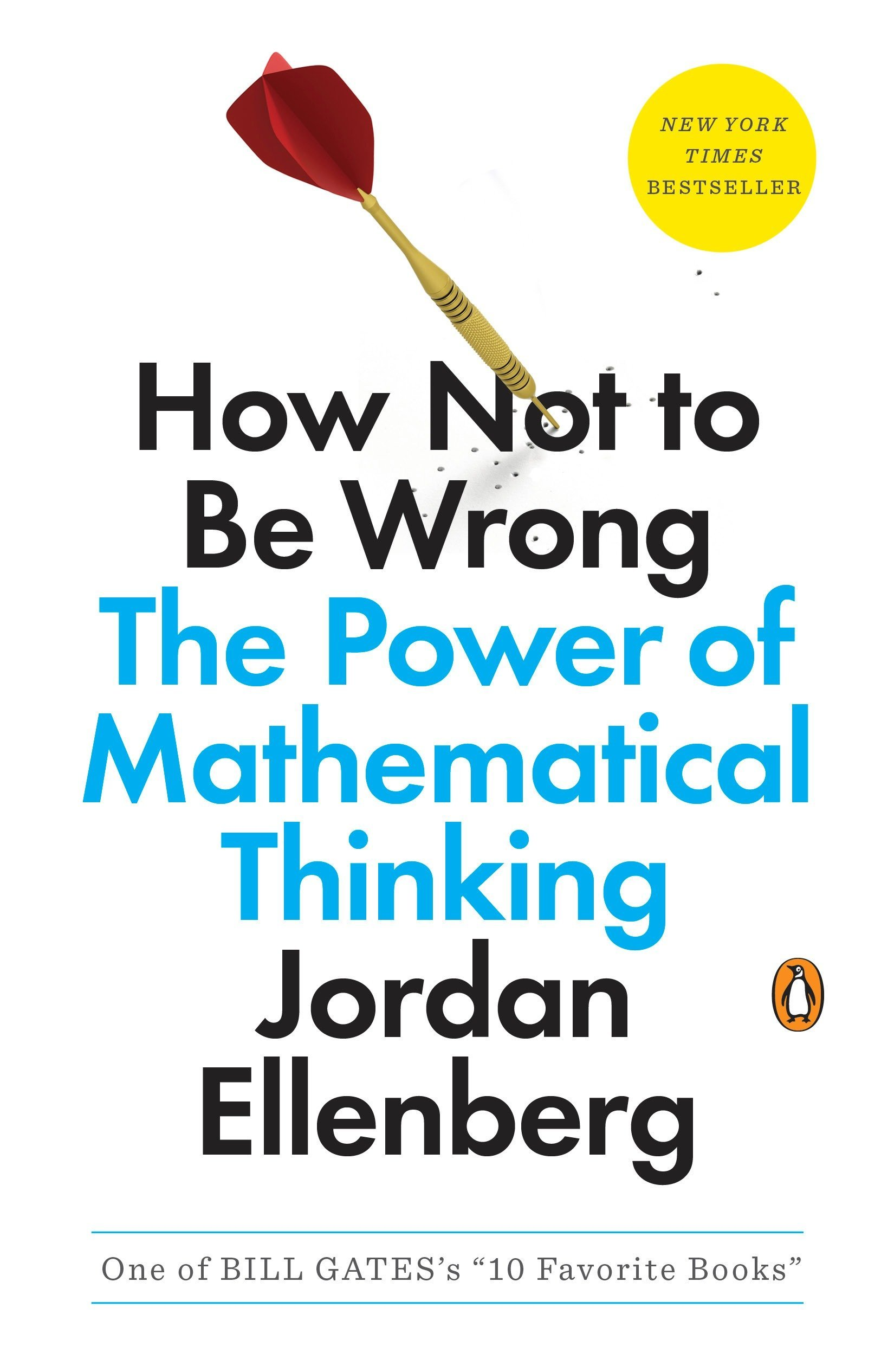 How Not To Be Wrong: Power Mathematical Thinking by Jordan Ellenberg