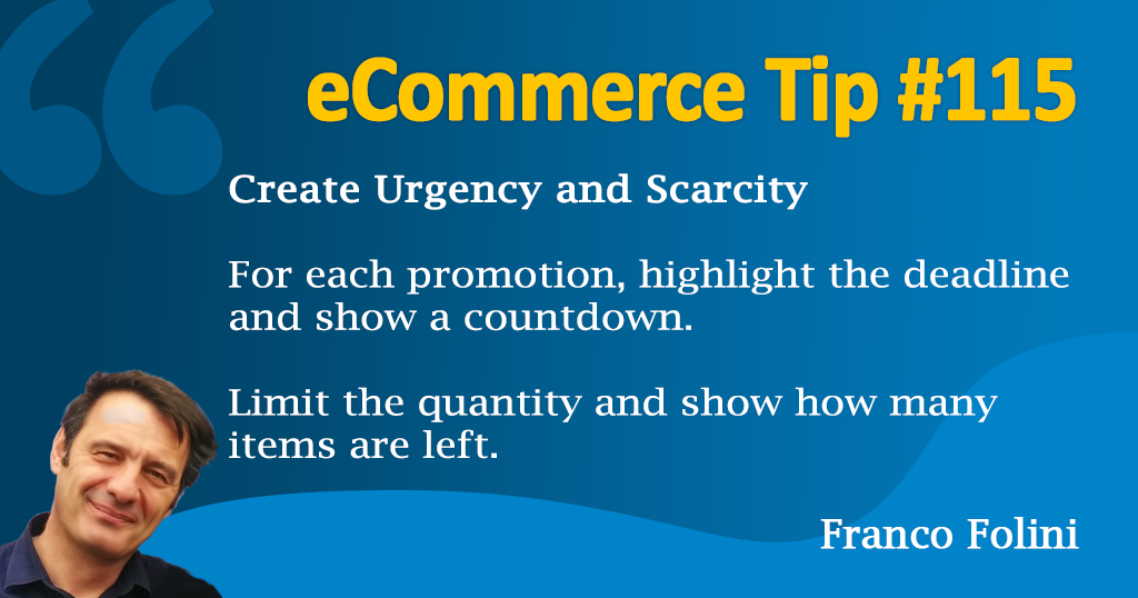 Create a sense of urgency and scarcity to motivate your customers