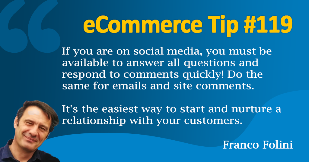 eCommerce: Monitor all your communication channels and always answer in a timely manner.