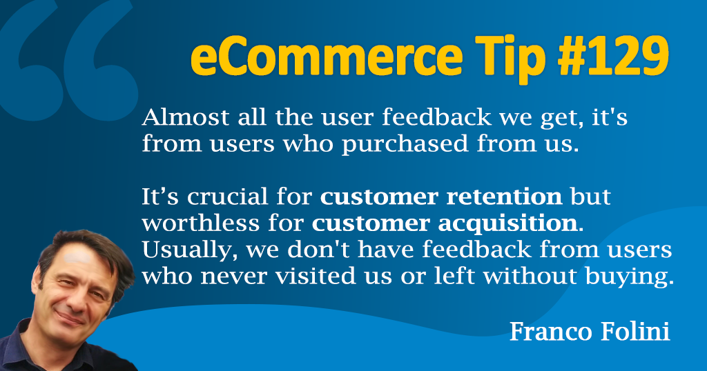 eCommerce: Use customer feedback for user retention, not for user acquisition