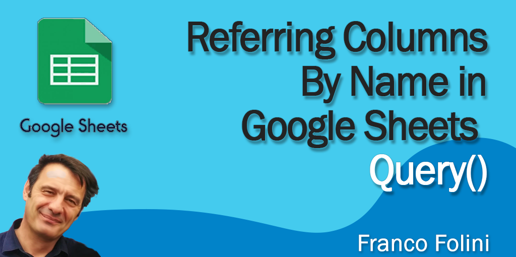 Referring Columns By Name in Google Sheets Query()